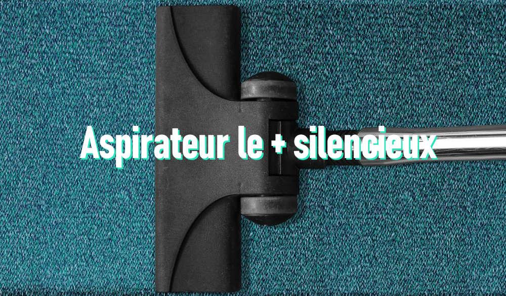 Aspirateur le plus silencieux